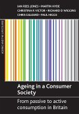 Ageing in a Consumer Society: From Passive to Active Consumption in Britain