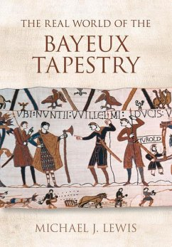 The Real World of the Bayeux Tapestry - Lewis, Michael J.