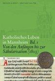 Katholisches Leben in Mannheim - Band 1