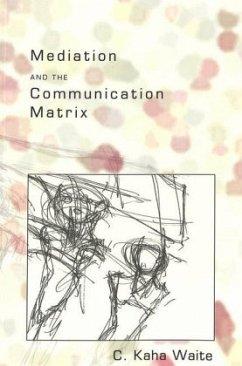 Mediation and the Communication Matrix - Waite Phelan, C. Kaha