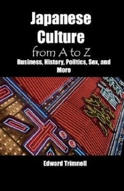 Japanese Culture from A to Z: Business, History, Politics, Sex, and More - Trimnell, Edward