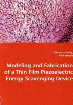 Modeling and Fabrication of a Thin Film Piezeoelectric Energy Scavenging Device - Reilly, Elizabeth; Wright, Paul