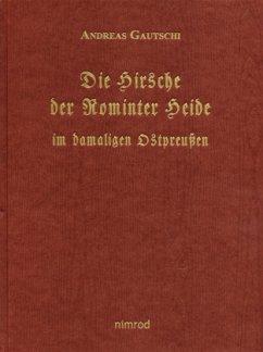 Die Hirsche der Rominter Heide im damaligen Ostpreußen - Gautschi, Andreas