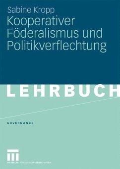Kooperativer Föderalismus und Politikverflechtung - Kropp, Sabine