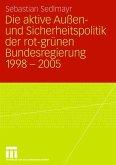 Die aktive Außen- und Sicherheitspolitik der rot-grünen Bundesregierung 1998-2005