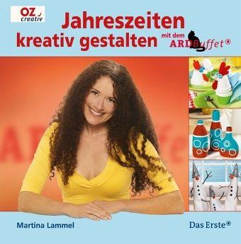 Jahreszeiten kreativ gestalten mit dem ARD-Buffet - Lammel, Martina