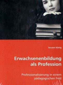 Erwachsenenbildung als Profession - König, Susann