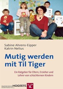 Mutig werden mit Til Tiger - Ahrens-Eipper, Sabine; Nelius, Katrin