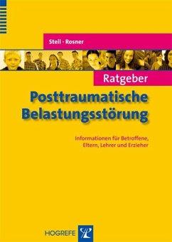 Ratgeber Posttraumatische Belastungsstörung - Rosner, Rita; Steil, Regina