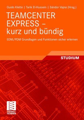 TEAMCENTER EXPRESS - kurz und bündig - Klette, Guido; Hussein, Tarik El-