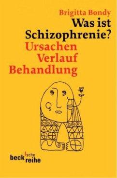 Was ist Schizophrenie? - Bondy, Brigitta