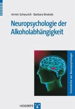 Neuropsychologie der Alkoholabhängigkeit - Scheurich, Armin; Brokate, Barbara