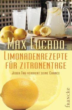 Limonadenrezepte für Zitronentage - Lucado, Max