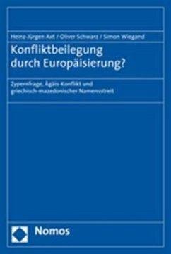Konfliktbeilegung durch Europäisierung? - Axt, Heinz-Jürgen; Schwarz, Oliver; Wiegand, Simon