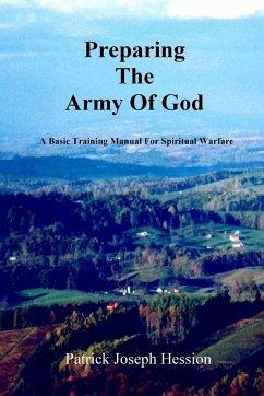 PREPARING THE ARMY OF GOD - A Basic Training Manual For Spiritual Warfare - Hession, Patrick J.