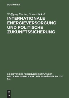 Internationale Energieversorgung und politische Zukunftssicherung - Häckel, Erwin; Fischer, Wolfgang