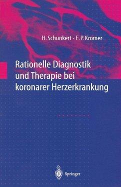 Rationelle Diagnostik und Therapie bei koronarer Herzerkrankung - Schunkert, Heribert; Kromer, Eckhard P.