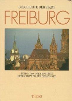 Von der badischen Herrschaft bis zur Gegenwart / Geschichte der Stadt Freiburg im Breisgau, 3 Bde. 3