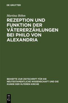 Rezeption und Funktion der Vätererzählungen bei Philo von Alexandria - Böhm, Martina