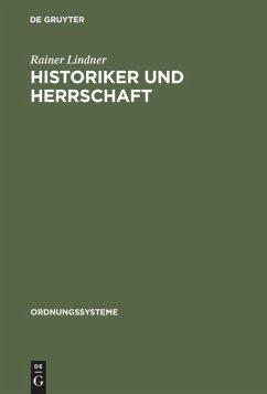 Historiker und Herrschaft - Lindner, Rainer