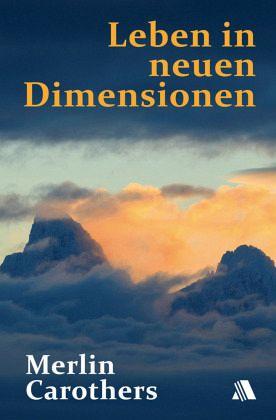 Leben in neuen Dimensionen - Carothers, Merlin