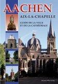 Aachen - Aix-La-Chapelle - Guide de la Ville et de la Cathédrale