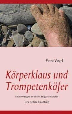 Körperklaus und Trompetenkäfer - Vogel, Petra