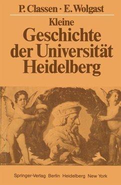 Kleine Geschichte der Universität Heidelberg - Classen, Peter; Wolgast, Eike