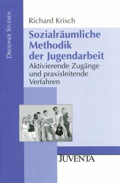 Sozialräumliche Methodik der Jugendarbeit - Krisch, Richard