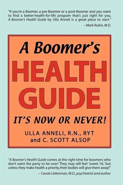 A Boomer's Health Guide: It's Now or Never! - Anneli, Ulla; Alsop, C. Scott