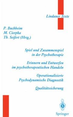 Spiel und Zusammenspiel in der Psychotherapie - Erinnern und Entwerfen im psychotherapeutischen Handeln - Operationalisierte Psychodynamische Diagnostik - Qualitätssicherung