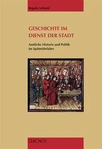 Geschichte im Dienst der Stadt - Schmid, Regula