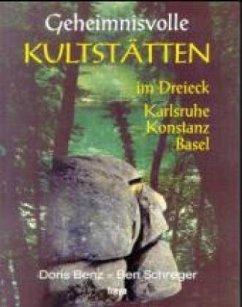 Geheimnisvolle Kultstätten im Dreieck Karlsruhe, Konstanz, Basel