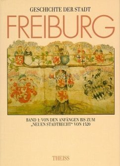 Von den Anfängen bis zum 'Neuen Stadtrecht' von 1520 / Geschichte der Stadt Freiburg im Breisgau, 3 Bde. 1