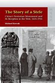 The Story of a Stele - China's Nestorian Monument and Its Reception in the West, 1625-1916
