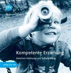 Kompetente Erziehung - Zwischen Anleitung und Selbstbildung