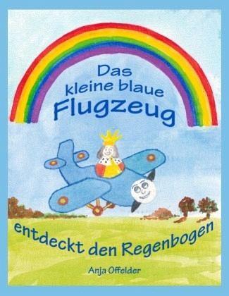 Das Kleine Blaue : das kleine blaue flugzeug entdeckt den regenbogen von anja ~ Lizthompson.info Haus und Dekorationen
