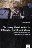 Die Heavy Metal Kultur in Bildender Kunst und Musik