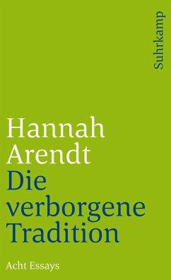 Die verborgene Tradition - Arendt, Hannah