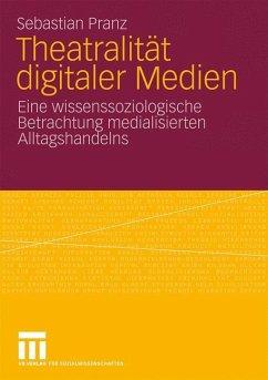 Theatralität digitaler Medien - Pranz, Sebastian