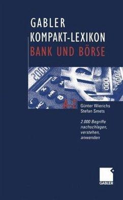 Gabler, Kompakt-Lexikon Bank und Börse : 2.000 Begriffe nachschlagen, verstehen, anwenden. von ; Stefan Smets