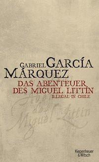 Abenteuer des Miguel Littin - García Márquez, Gabriel