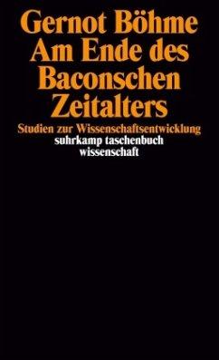 Am Ende des Baconschen Zeitalters - Böhme, Gernot