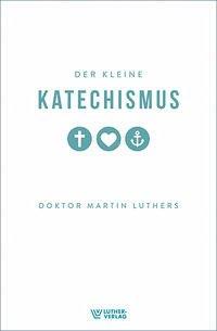 Der Kleine Katechismus - Luther, Martin