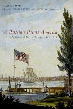 A Russian Paints America: The Travels of Pavel P. Svin'in, 1811-1813 - Svin'in, Pavel P.; Swoboda, Marina; Whisenhunt, William Benton