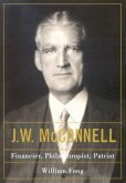 J.W. McConnell: Financier, Philanthropist, Patriot