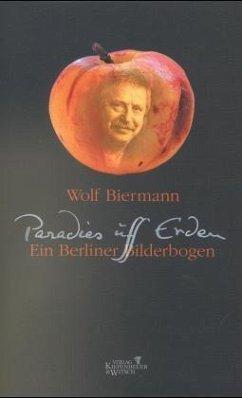 Paradies uff Erden - Ein Berliner Bilderbogen - Biermann, Wolf