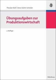 Übungsaufgaben zur Produktionswirtschaft - Nebl, Theodor; Schröder, Anne-Katrin