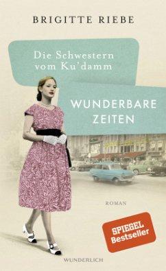Wunderbare Zeiten / Die Schwestern vom Ku'damm Bd.2 - Riebe, Brigitte