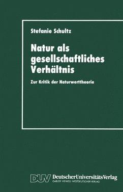 Natur als gesellschaftliches Verhältnis - Schultz, Stefanie